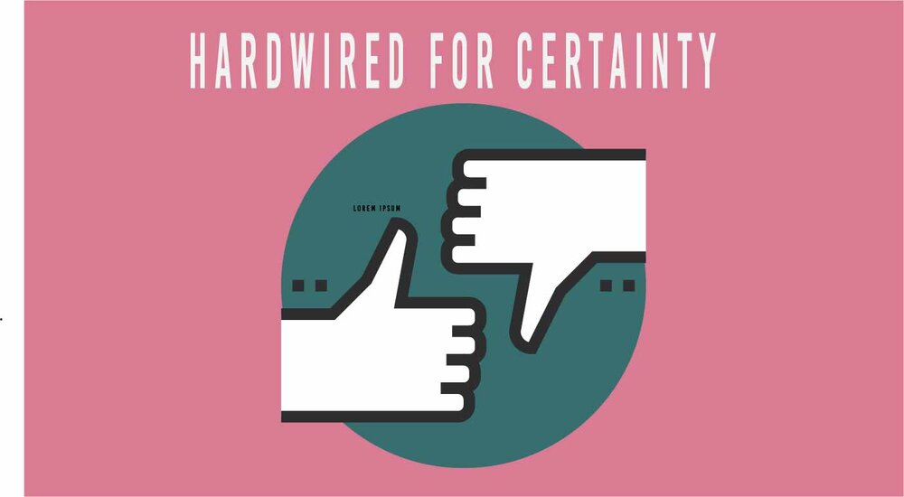 hardwired for certainty